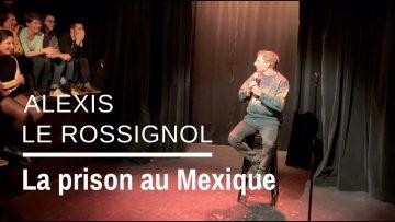 Alexis Le Rossignol – La prison au Mexique